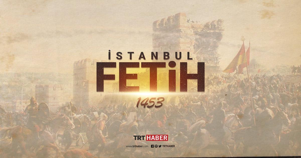istanbul un fethi fatih sultan mehmed trt haber